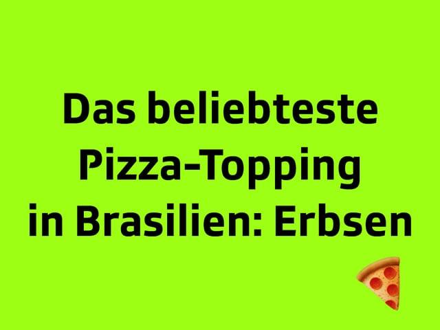 Texttafel: Das beliebteste Pizza-Topping in Brasilien: Erbsen
