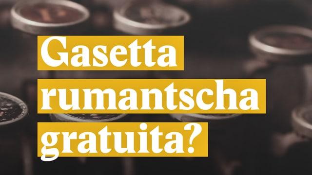 Laschar ir video «Gasetta rumantscha gratuita?»