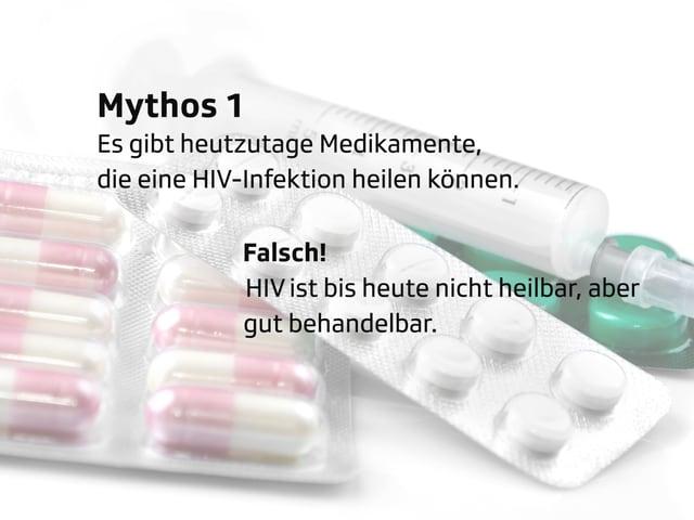 Schreibtafel: Mythos Nr. 1: Es gibt heutzutage Medikamente, die eine HIV-Infektion heilen können. Falsch! HIV ist bis heute nicht heilbar, aber gut behandelbar.