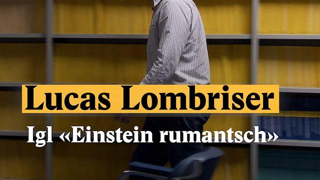 """Laschar ir video «Lucas Lombriser - Igl """"Einstein rumantsch""""»"""