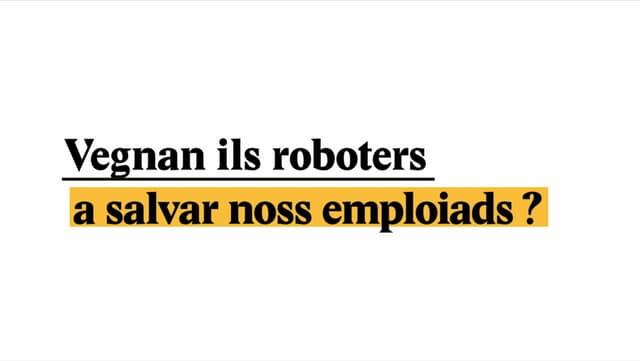 Laschar ir video «Explainer: Vegnan ils roboters a salvar noss emploiads?»