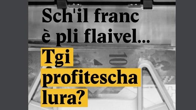 Laschar ir video «Schil franc è pli flaivel, tgi profitescha lura?»