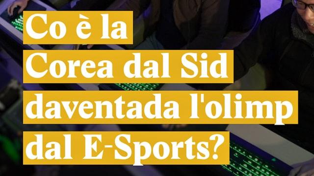 Laschar ir video «Corea dal Sid - lolimp dal E-Sports?»