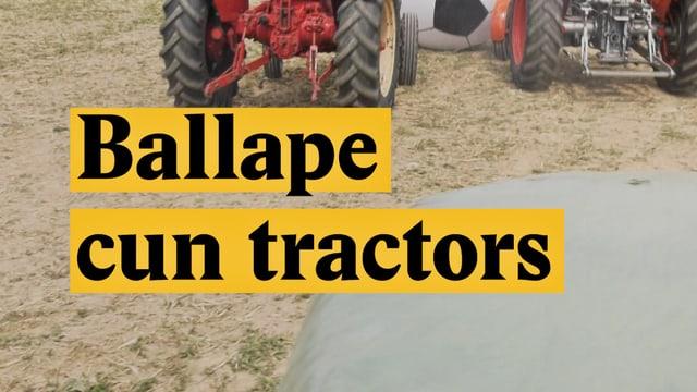 Laschar ir video «Ballape cun tractors»