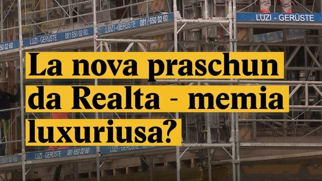 Laschar ir video «La nova praschun da Realta - memia luxuriusa?»