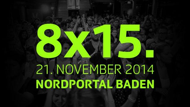 Die 8x15.-Geburtstags-Ausgabe am 21. November 2014 im Nordportal Baden.