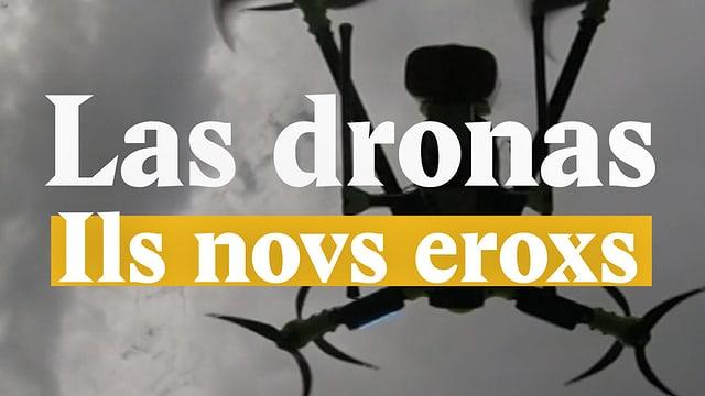 Laschar ir video «Las dronas - Ils novs eroxs»