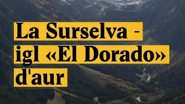 "Laschar ir video «La Surselva - Igl ""El Dorado"" d'aur»"