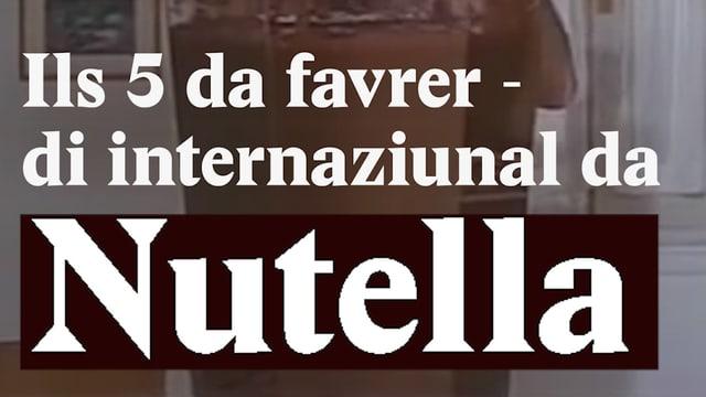 Laschar ir video «Ils 5 da favrer - di internaziunal da Nutella»