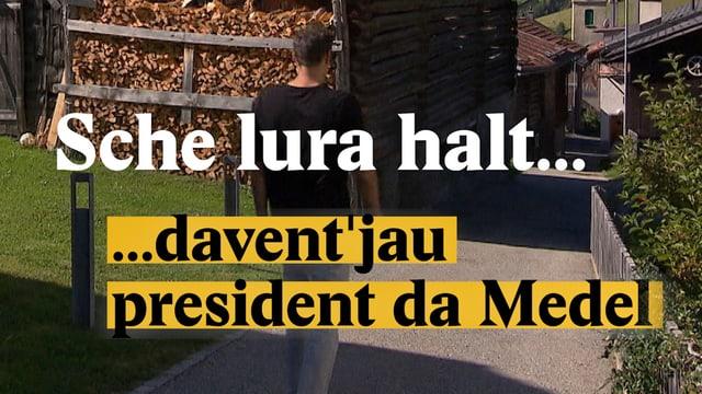 Laschar ir video «Sche lura halt...davent'jau president da Medel»