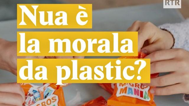 Laschar ir video «Nua è la morala da plastic?»