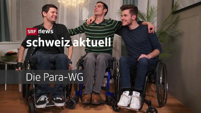 «Schweiz aktuell» begleitet drei Rollstuhlfahrer in ihrer WG.