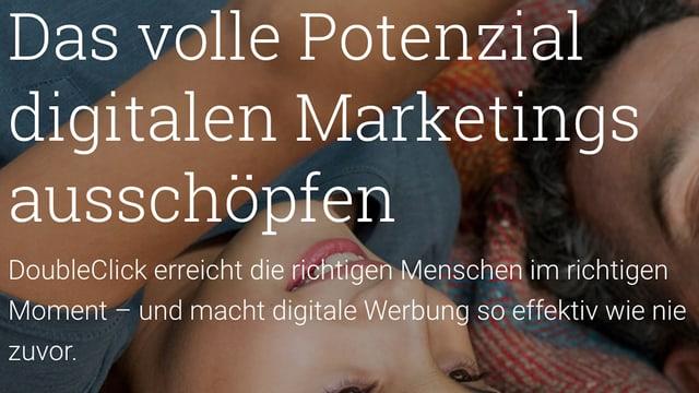 Screenshot von Googles Double Click-Seite: «Das volle Potential digitalen Marketings ausschöpfen! DoubleClick erreicht die richtigen Menschen im richtigen Moment – und macht digitale Werbung so effektiv wie nie zuvor.»
