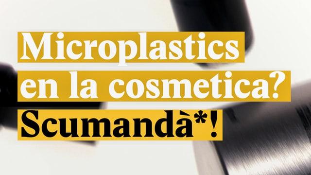 Laschar ir video «Microplastics en la cosmetica? Scumandà*!»