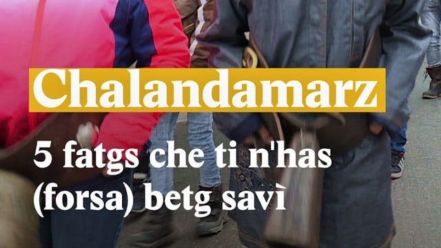 Laschar ir video «Chalandamarz - 5 fatgs che ti n'has (forsa) betg savì»
