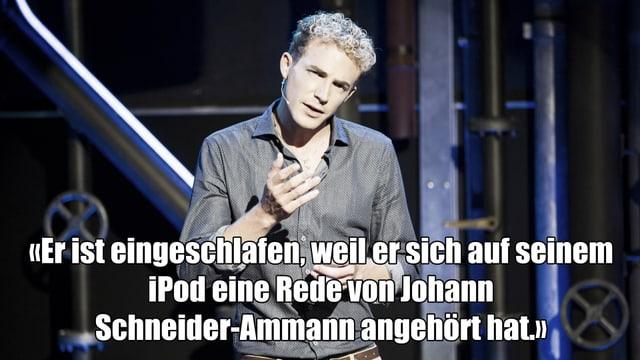 Ein Text-Fragment von Michael Elseners Auftritt bei Comedy aus dem Labor: «Er ist eingeschlafen, weil er sich auf seinem iPod eine Rede von Johann Schneider-Ammann angehört hat.»