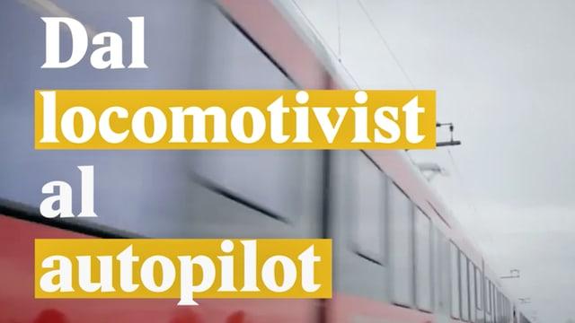 Laschar ir video «Dal locomotivist al autopilot»