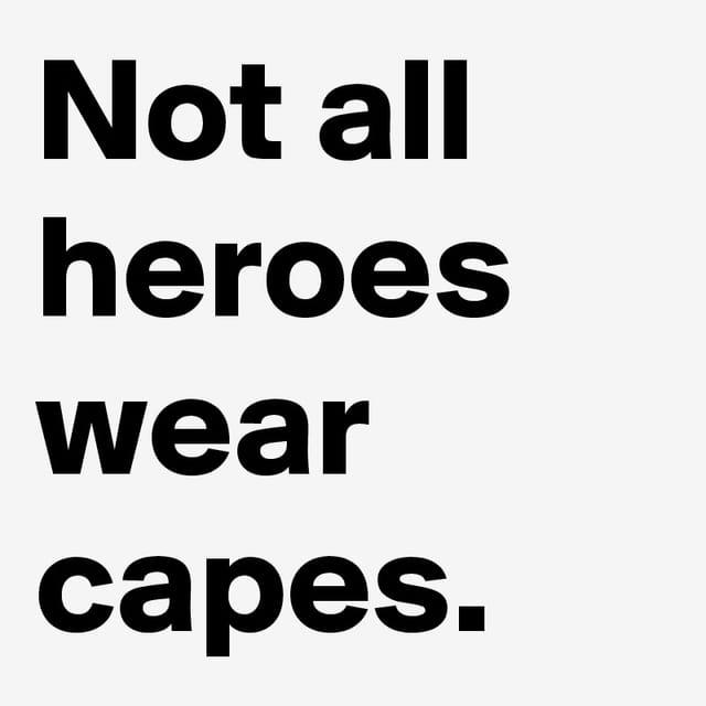 Nicht alle Helden tragen Superhelden-Umhänge!
