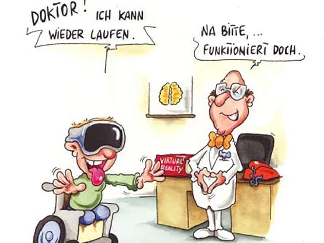 Karikatur von Phil Hubbe: Ein Patient im Rollstuhl sagt: Ich kann wieder laufen. Er trägt jedoch eine Virtuel Reality Brille. Der Arzt findet: Na Bitte,... Funktioniert doch.