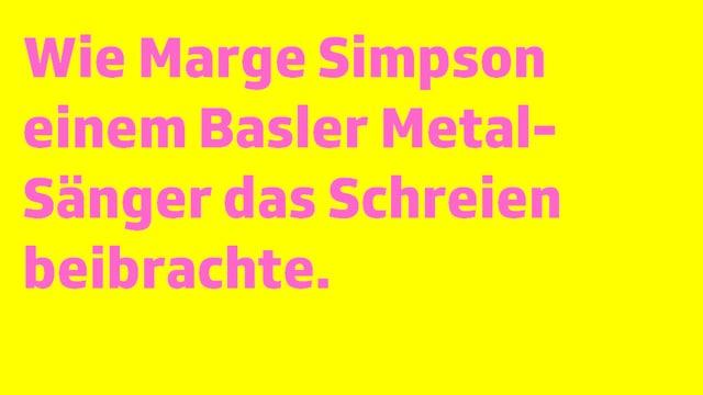 Schrifttafel mit «Wie Marge Simpson einem Basler Metal-Sänger das Schreien beibrachte»