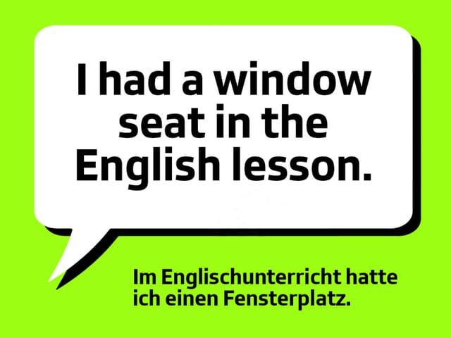 Text: I had a window seat in the english lesson. Im Englischunterricht hatte ich einen Fensterplatz