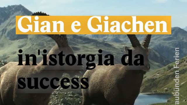 Laschar ir video «Gian e Giachen - In'istorgia da success»