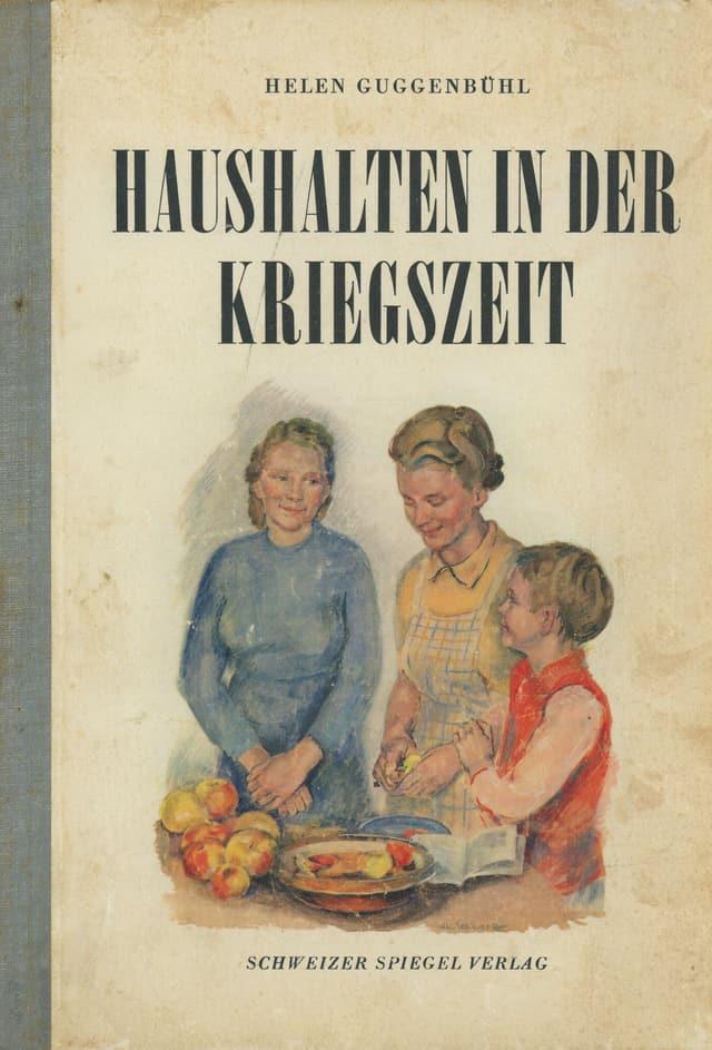 Kochbuch von Helen Guggenbühl; Haushalten in der Kriegszeit