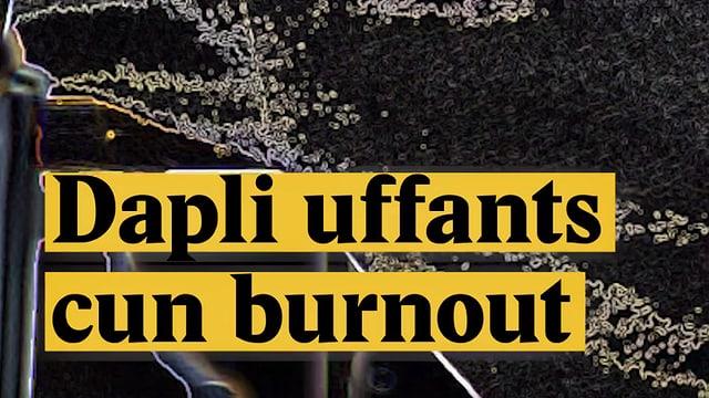 Laschar ir video «Dapli uffants cun burnout»