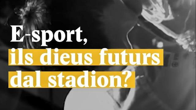 Laschar ir video «E-sport, ils dieus futurs dal stadion?»