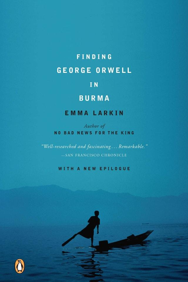 Emma Larkin: «Finding George Orwell in Burma»