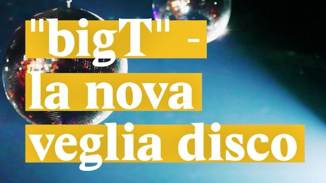 """Laschar ir video «""""bigT"""" - la nova veglia disco»"""