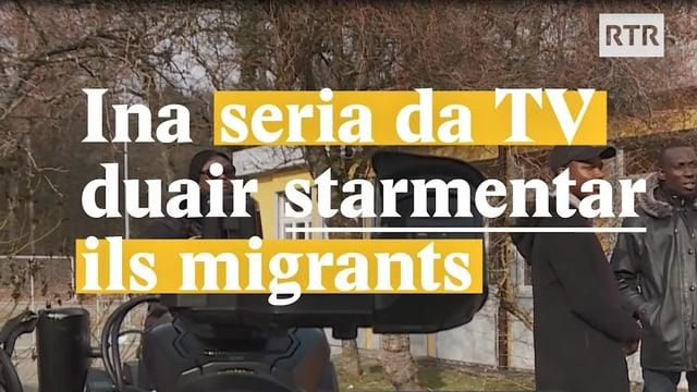Laschar ir video «Ina seria da TV duai stermentar ils migrants»