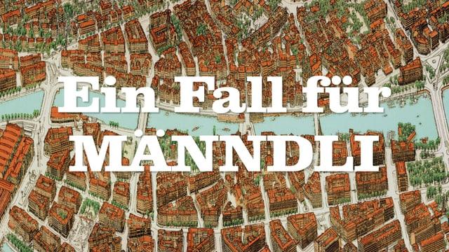 Haupttitel der Krimiserie «Ein Fall für Männdli» mit Stadtplan von Züri im Hintergrund