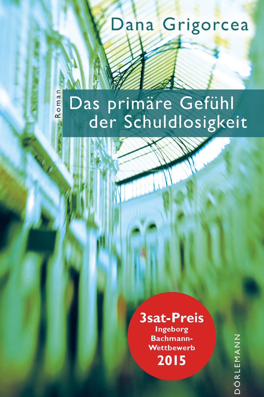 Cover dal cudesch «Das primäre Gefühl der Schuldlosigkeit» da Dana Grigorcea.