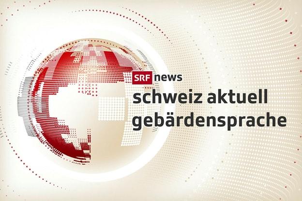 Schweiz aktuell in Gebärdensprache