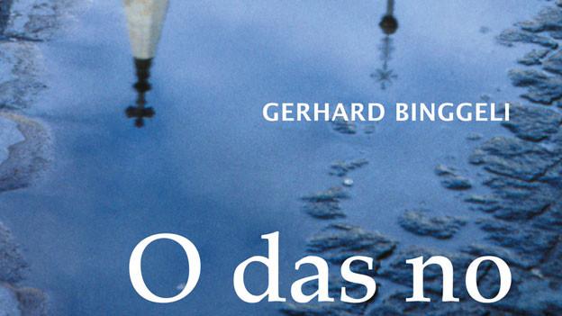 Gerhard Binggeli: O das no