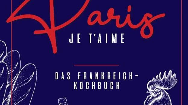 Kochbuch «Paris je t'aime» hat 100 Rezepte aus Paris und Frankreich.