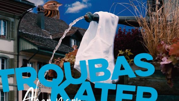 Wir hoffen, dass die Unterhose von Troubas Kater nun nicht mehr am Dorfbrunnen von Aarberg hängt.