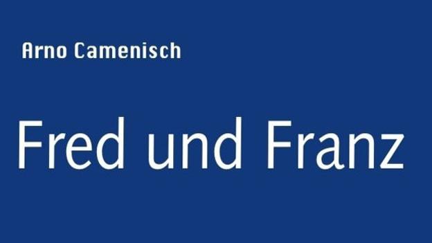 Arno Camenisch: Fred und Franz