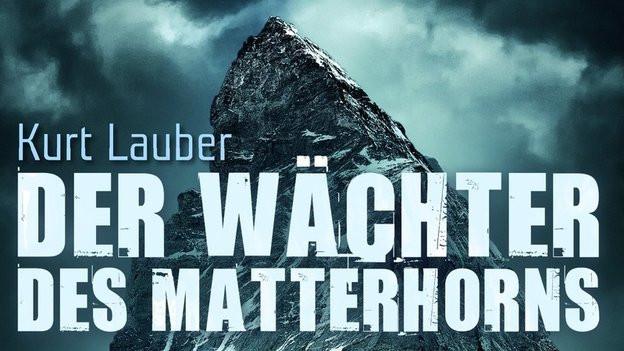 Kurt Lauber: Der Wächter des Matterhorns (Droemer)