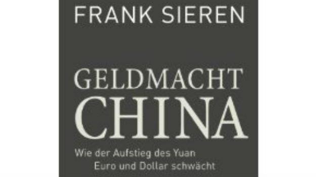 «Geldmacht China» von Frank Sieren