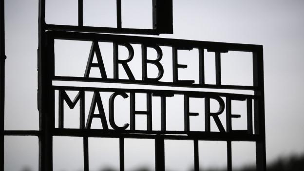 «Arbeit macht frei» - stand unter anderem am Tor des Vernichtungslagers Auschwitz.
