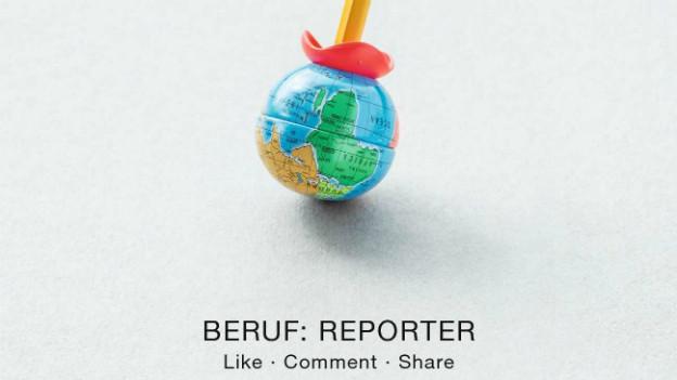 Eine Weltkugel, aufgespiesst auf einem Bleistift. Darunter die Worte «Beruf: Reporter».