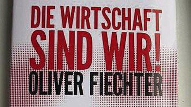 «Die Wirtschaft sind wir!» von Oliver Fiechter erschien im Stämpfli Verlag.